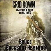Grid Down Perceptions of Reality: Volume 2 Part 2   Bruce Buckshot Hemming