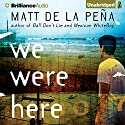 We Were Here Audiobook by Matt de la Pena Narrated by Henry Leyva