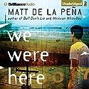 We Were Here Audiobook by Matt de la Pena Narrated by Henry Leyva