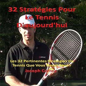 32 Strategies Pour Le Tennis D'aujourd'hui: Les 32 Pertinentes Strategies De Tennis Que Vous Devez Savoir | [Joseph Correa]