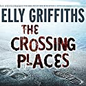The Crossing Places (       UNABRIDGED) by Elly Griffiths Narrated by Jane McDowell