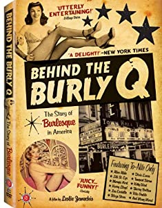 Behind the Burly Q- The Story of Burlesque in America