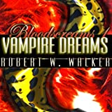 Vampire Dreams: Bloodscreams #1 ~ Robert W. Walker