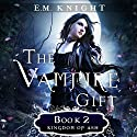 The Vampire Gift 2: Kingdom of Ash Audiobook by E.M. Knight Narrated by Elizabeth Evans