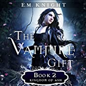 The Vampire Gift 2: Kingdom of Ash | E.M. Knight