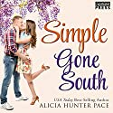 Simple Gone South: Love Gone South, Book 3 Audiobook by Alicia Hunter Pace Narrated by Amy Rubinate