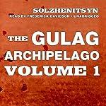 The Gulag Archipelago, Volume l: The Prison Industry and Perpetual Motion | Aleksandr Solzhenitsyn