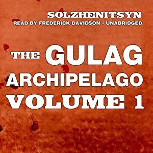 The Gulag Archipelago, Volume l: The Prison Industry and Perpetual Motion (       UNABRIDGED) by Aleksandr Solzhenitsyn Narrated by Frederick Davidson