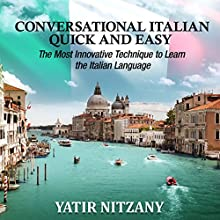 Conversational Italian Quick and Easy: The Most Innovative and Revolutionary Technique to Learn the Italian Language. For Beginners, Intermediate, and Advanced Speakers | Livre audio Auteur(s) : Yatir Nitzany Narrateur(s) : Anna Castiglioni