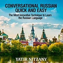 Conversational Russian Quick and Easy: The Most Innovative Technique to Learn the Russian Language | Livre audio Auteur(s) : Yatir Nitzany Narrateur(s) : Alexander Kompanetz