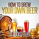 How to Brew Your Own Beer | J.D. Rockefeller