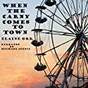 When the Carny Comes to Town, Volume 3 Audiobook by Elaine Orr Narrated by Michael Spence
