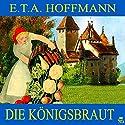 Die Königsbraut Hörbuch von E. T. A. Hoffmann Gesprochen von: Karlheinz Gabor