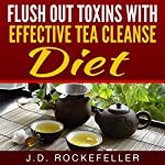 Flush Out Toxins with Effective Tea Cleanse Diet | J.D. Rockefeller