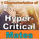 7 Characteristics of Hyper-Critical Mates: Why the Person in Your Life Acts This Way and What to Do About It | J.B. Snow,Casey Keller