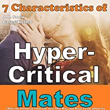 7 Characteristics of Hyper-Critical Mates: Why the Person in Your Life Acts This Way and What to Do About It (       UNABRIDGED) by J.B. Snow, Casey Keller Narrated by Stephen Rockwell Black