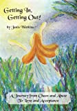 img - for Getting In, Getting Out!: A Journey from Chaos and Abuse To Love and Acceptance book / textbook / text book