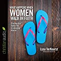 What Happens When Women Walk in Faith: Trusting God Takes You to Amazing Places Audiobook by Lysa TerKeurst Narrated by Sarah Zimmerman