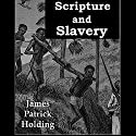 Scripture and Slavery Audiobook by J. P. Holding Narrated by Philip D. Moore