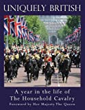 Uniquely British: A Year in the Life of the Household Cavalry