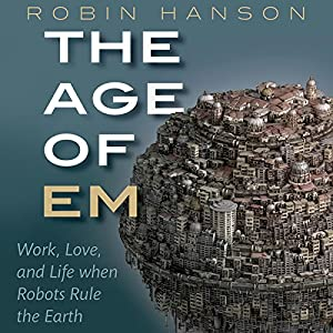 Work, Love, and Life When Robots Rule the Earth - Robin Hanson