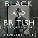 Black and British: A Forgotten History Hörbuch von David Olusoga Gesprochen von: Kobna Holdbrook-Smith