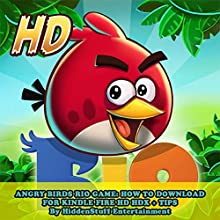 Angry Birds Rio Game: How to Download for Kindle Fire HD HDX + Tips (       UNABRIDGED) by Hiddenstuff Entertainment Narrated by Chris Poirier