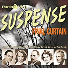 Suspense: Final Curtain  by Radio Spirits Narrated by Raymond Edward Johnson