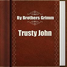 Trusty John: Annotated (       UNABRIDGED) by Brothers Grimm Narrated by Anastasia Bertollo