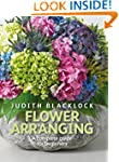 Flower Arranging: The complete guide...