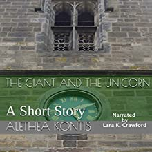 The Giant and the Unicorn: A Short Story Audiobook by Alethea Kontis Narrated by Lara K Crawford