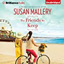 The Friends We Keep: Mischief Bay, Book 2 Audiobook by Susan Mallery Narrated by Tanya Eby