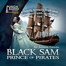 Black Sam: Prince of Pirates (       UNABRIDGED) by Smoke N Oakum Narrated by Alex Hyde-White, Roy Dotrice, Scott Brick, Stefan Rudnicki, William Dufris, Jayne Entwistle, Simon Vance, R. C. Bray