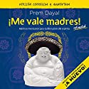 ¡Me vale madres! [I Don't Give a Shit!]: Mantras mexicanos para la liberación del espíritu [Mexican Mantras for the Liberation of the Spirit] Audiobook by Prem Dayal Narrated by Noé Velázquez