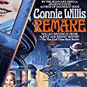Remake (       UNABRIDGED) by Connie Willis Narrated by Christopher Kipiniak