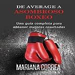 De Average a Asombroso Boxeo: Una Guía Completa para Obtener Mejores Resultados | Mariana Correa