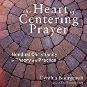 The Heart of Centering Prayer: Nondual Christianity in Theory and Practice Audiobook by Cynthia Bourgeault Narrated by Gabra Zackman