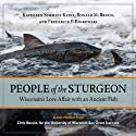 People of the Sturgeon: Wisconsin's Love Affair with an Ancient Fish (       UNABRIDGED) by Kathleen Schmitt Kline, Ronald M. Bruch, Frederick P. Binkowski Narrated by Kathleen Schmitt Kline