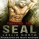 Shooting the SEAL: Saving the SEALs Series, Book 1 Audiobook by Leslie North Narrated by Matt Haynes