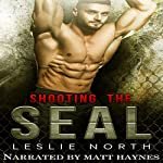 Shooting the SEAL: Saving the SEALs Series, Book 1 | Leslie North