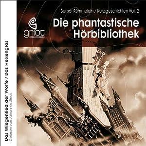 Das Wiegenlied der Wölfe / Das Hexenglas (Die phantastische Hörbibliothek 2) Hörbuch