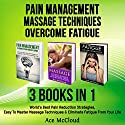 Pain Management, Massage Techniques, and Overcome Fatigue: 3 Books in 1 Audiobook by Ace McCloud Narrated by Joshua Mackey