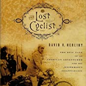 The Lost Cyclist: The Epic Tale of an American Adventurer and His Mysterious Disappearance | [David Herlihy]