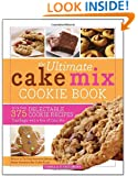 The Ultimate Cake Mix Cookie Book: More Than 375 Delectable Cookie Recipes That Begin with a Box of Cake Mix