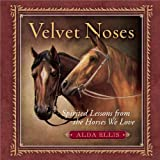 Velvet Noses: Spirited Lessons from the Horses We Love