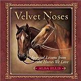 Velvet Noses: Spirited Lessons from the Horses We Love