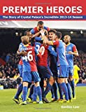 img - for Premier Heroes: The story of Crystal Palace's incredible 2013-14 season by Gordon Law (2014-11-21) book / textbook / text book