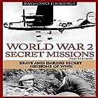 World War 2 Secret Missions: Brave & Daring Secret Missions of WW2 Hörbuch von Raymond Jennings Gesprochen von: C.J. McAllister