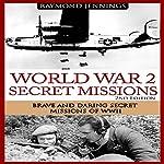 World War 2 Secret Missions: Brave & Daring Secret Missions of WW2 | Raymond Jennings