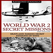 World War 2 Secret Missions: Brave & Daring Secret Missions of WW2 | Livre audio Auteur(s) : Raymond Jennings Narrateur(s) : C.J. McAllister